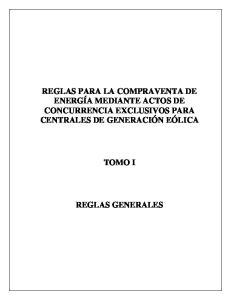 REGLAS PARA LA COMPRAVENTA DE ENERGÍA MEDIANTE ACTOS DE CONCURRENCIA EXCLUSIVOS PARA CENTRALES DE GENERACIÓN EÓLICA TOMO I REGLAS GENERALES