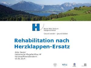 Rehabilitation nach Herzklappen-Ersatz. Anke Saurer Diplomierte Pflegefachfrau HF Herzinsuffizienzberaterin