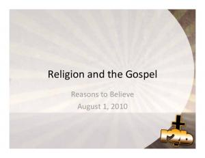 Religion and the Gospel. Reasons to Believe August 1, 2010