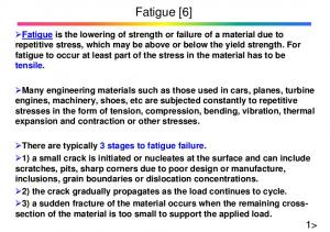 repeated loading. Cracks generally grow under repeated loading. May result failure or fracture: fatigue fracture