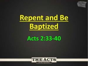 Repent and Be Baptized. Acts 2:33-40