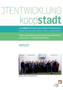 REPORT. koopstadt-workshop der lokalen Projektakteure. Technologiestandorte als Transformationsmotoren und Kultur- und Kreativwirtschaft
