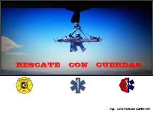 RESCATE CON CUERDAS. Ing. Luis Velasco Carbonell