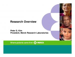 Research Overview. Peter S. Kim President, Merck Research Laboratories