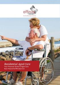 Residential Aged Care Your Financial Guide to Aged Care. Report Prepared By Affinity Aged Care AGED CARE