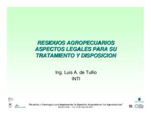 RESIDUOS AGROPECUARIOS ASPECTOS LEGALES PARA SU TRATAMIENTO Y DISPOSICION. Ing. Luis A. de Tullio INTI