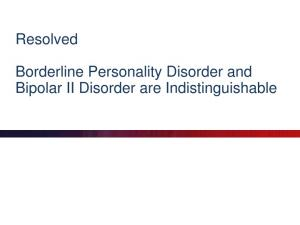 Resolved. Borderline Personality Disorder and Bipolar II Disorder are Indistinguishable