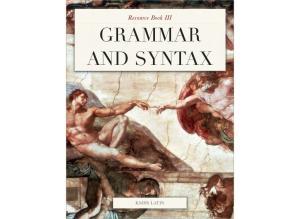 Resource Book III GRAMMAR AND SYNTAX KMHS LATIN