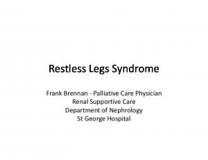 Restless Legs Syndrome. Frank Brennan - Palliative Care Physician Renal Supportive Care Department of Nephrology St George Hospital