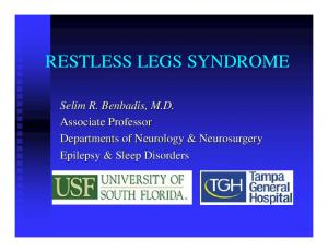 RESTLESS LEGS SYNDROME. Selim R. Benbadis, M.D. Associate Professor Departments of Neurology & Neurosurgery Epilepsy & Sleep Disorders