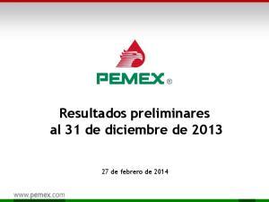 Resultados preliminares al 31 de diciembre de de febrero de 2014