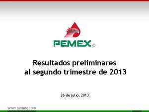 Resultados preliminares al segundo trimestre de de julio, 2013
