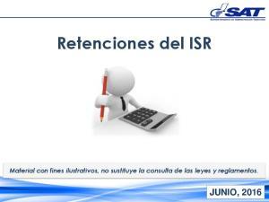 Retenciones del ISR. Material con fines ilustrativos, no sustituye la consulta de las leyes y reglamentos