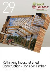 Rethinking Industrial Shed Construction - Consider Timber. Technical Design Guide issued by Forest and Wood Products Australia