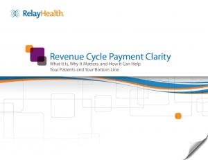 Revenue Cycle Payment Clarity. What It Is, Why It Matters, and How It Can Help Your Patients and Your Bottom Line