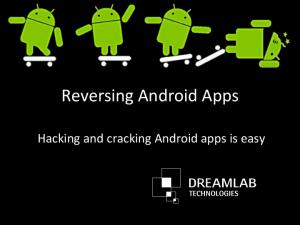 Reversing Android Apps. Hacking and cracking Android apps is easy