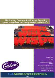 Review and Proposal for Cadbury s Wispa relaunch 2007 UELM: MARKETING STRATEGY & IMPLEMENTATION LTD. Marketing Communications &