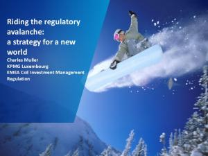 Riding the regulatory avalanche: a strategy for a new world Charles Muller KPMG Luxembourg EMEA CoE Investment Management Regulation