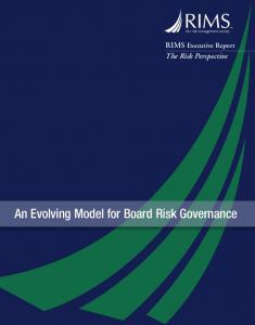 RIMS Executive Report The Risk Perspective. An Evolving Model for Board Risk Governance