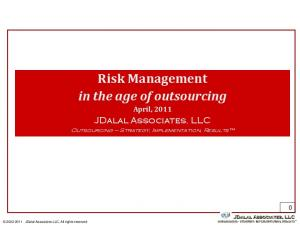 Risk Management in the age of outsourcing April, 2011 JDalal Associates, LLC Outsourcing Strategy, Implementation, Results
