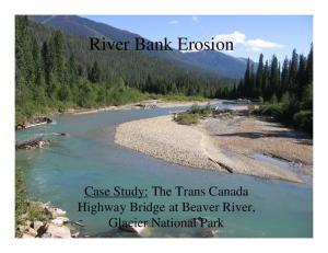 River Bank Erosion. Case Study: The Trans Canada Highway Bridge at Beaver River, Glacier National Park