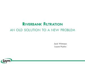 RIVERBANK FILTRATION AN OLD SOLUTION TO A NEW PROBLEM. Jack Wittman Layne Hydro