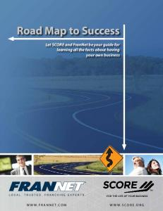 Road Map to Success. Let SCORE and FranNet be your guide for learning all the facts about having your own business