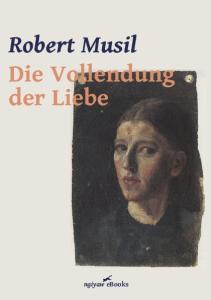 Robert Musil Die Vollendung der Liebe