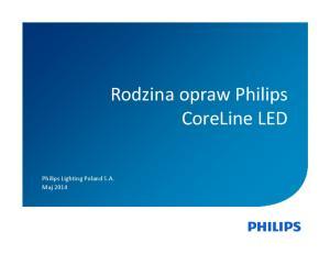 Rodzina opraw Philips CoreLine LED. Philips Lighting Poland S.A. Maj 2014
