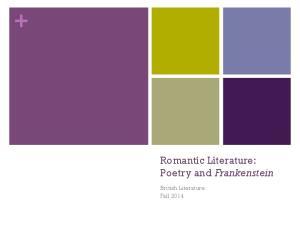 Romantic Literature: Poetry and Frankenstein. British Literature Fall 2014