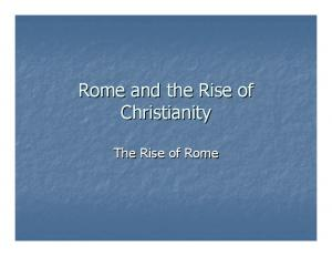 Rome and the Rise of Christianity. The Rise of Rome