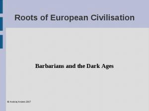 Roots of European Civilisation. Barbarians and the Dark Ages
