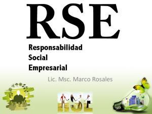 RSE. Responsabilidad Social Empresarial. Lic. Msc. Marco Rosales