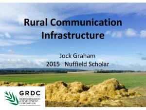 Rural Communication Infrastructure. Jock Graham 2015 Nuffield Scholar