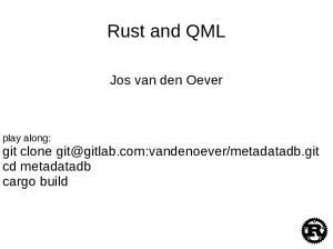 Rust and QML. Jos van den Oever. play along: git clone cd metadatadb cargo build