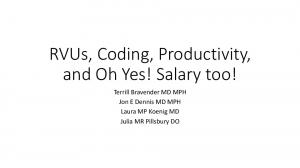 RVUs, Coding, Productivity, and Oh Yes! Salary too! Terrill Bravender MD MPH Jon E Dennis MD MPH Laura MP Koenig MD Julia MR Pillsbury DO