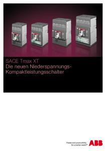 SACE Tmax XT Die neuen Niederspannungs- Kompaktleistungsschalter