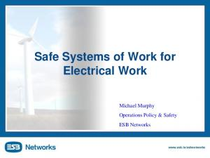 Safe Systems of Work for Electrical Work. Michael Murphy Operations Policy & Safety ESB Networks