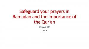 Safeguard your prayers in Ramadan and the importance of the Qur an. BS Foad, MD 2016