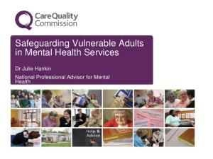 Safeguarding Vulnerable Adults in Mental Health Services. Dr Julie Hankin National Professional Advisor for Mental Health