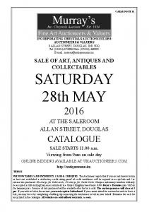 SALE OF ART, ANTIQUES AND COLLECTABLES SATURDAY 28th MAY 2016 AT THE SALEROOM ALLAN STREET, DOUGLAS CATALOGUE