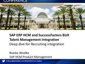 SAP ERP HCM and SuccessFactors BizX Talent Management Integration Deep dive for Recruiting integration. Bianka Woelke SAP HCM Product Management