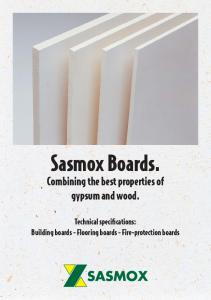 Sasmox Boards. Combining the best properties of gypsum and wood. Technical specifications: Building boards - Flooring boards - Fire-protection boards