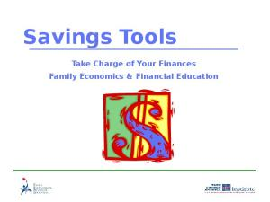 Savings Tools. Take Charge of Your Finances Family Economics & Financial Education