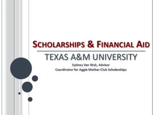 SCHOLARSHIPS & FINANCIAL AID. TEXAS A&M UNIVERSITY Sydney Van Wyk, Advisor Coordinator for Aggie Mother Club Scholarships
