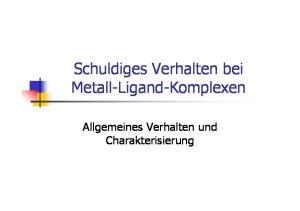 Schuldiges Verhalten bei Metall-Ligand-Komplexen. Allgemeines Verhalten und Charakterisierung