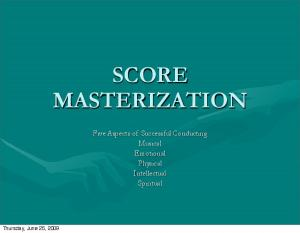 SCORE MASTERIZATION. Five Aspects of Successful Conducting Musical Emotional Physical Intellectual Spiritual