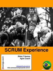 SCRUM Experience. SCRUM Experience = Tutorial SCRUM. Rildo F Santos Agile Coach