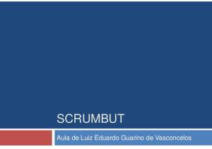 SCRUMBUT. Aula de Luiz Eduardo Guarino de Vasconcelos