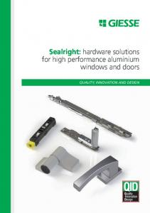 Sealright: hardware solutions for high performance aluminium windows and doors QUALITY, INNOVATION AND DESIGN